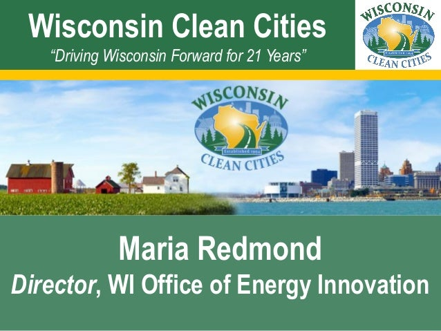 """Wisconsin Clean Cities """"Driving Wisconsin Forward for 21 Years"""" Maria Redmond Director, WI Office of Energy Innovation"""