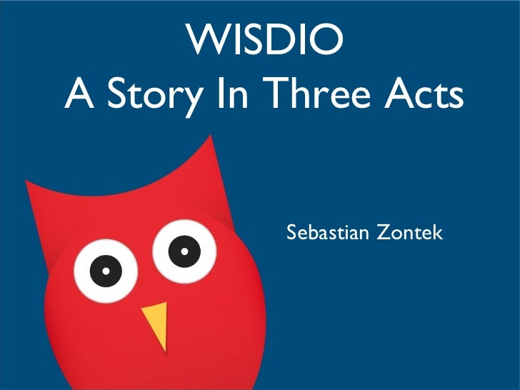 WISDIOA Story In Three Acts           Sebastian Zontek