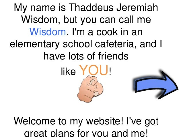 My name is Thaddeus Jeremiah Wisdom, but you can call me Wisdom. I'm a cook in an elementary school cafeteria, and I have ...