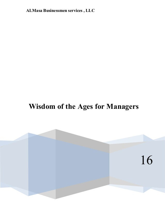 ALMasa Businessmen services , LLC 16 Wisdom of the Ages for Managers