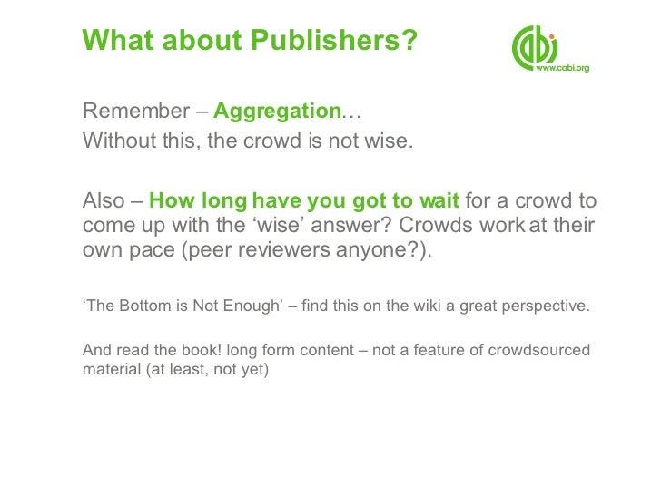 What about Publishers? <ul><li>Remember –  Aggregation … </li></ul><ul><li>Without this, the crowd is not wise. </li></ul>...