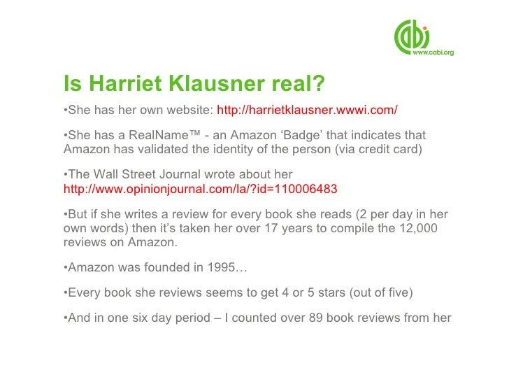 Is Harriet Klausner real? <ul><li>She has her own website:  http:// harrietklausner.wwwi.com /   </li></ul><ul><li>She has...