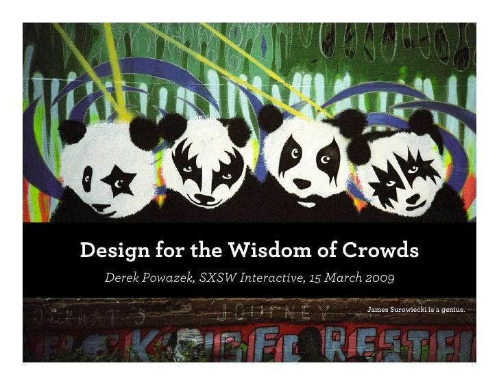 Design for the Wisdom of Crowds   Derek Powazek, SXSW Interactive, 15 March 2009                                          ...