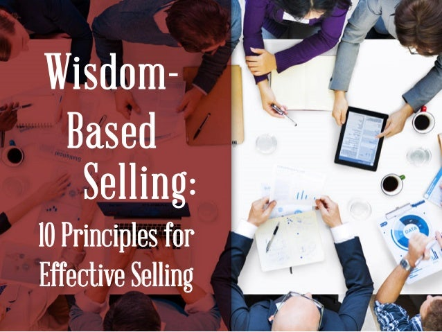 Wisdom- Based Selling: 10 Principles for Effective Selling