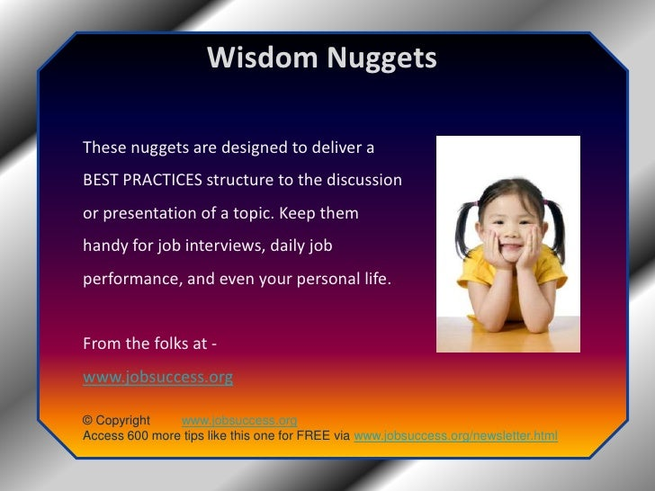 Wisdom Nuggets<br />These nuggets are designed to deliver a BEST PRACTICES structure to the discussion or presentation of ...
