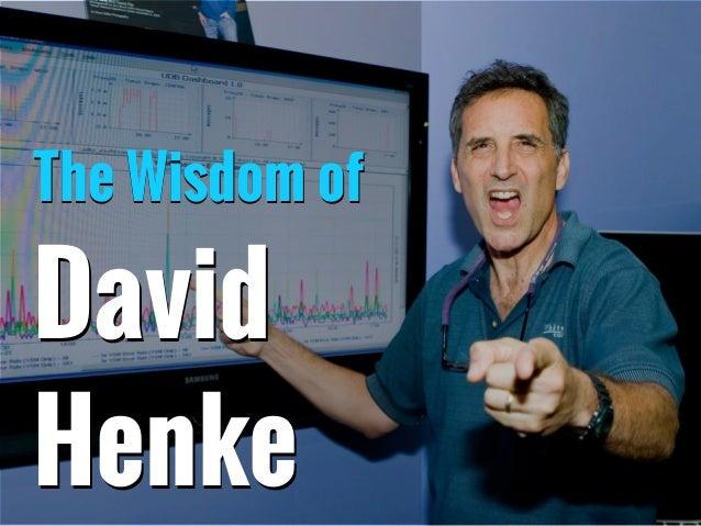 The Wisdom of David Henke The Wisdom of David Henke