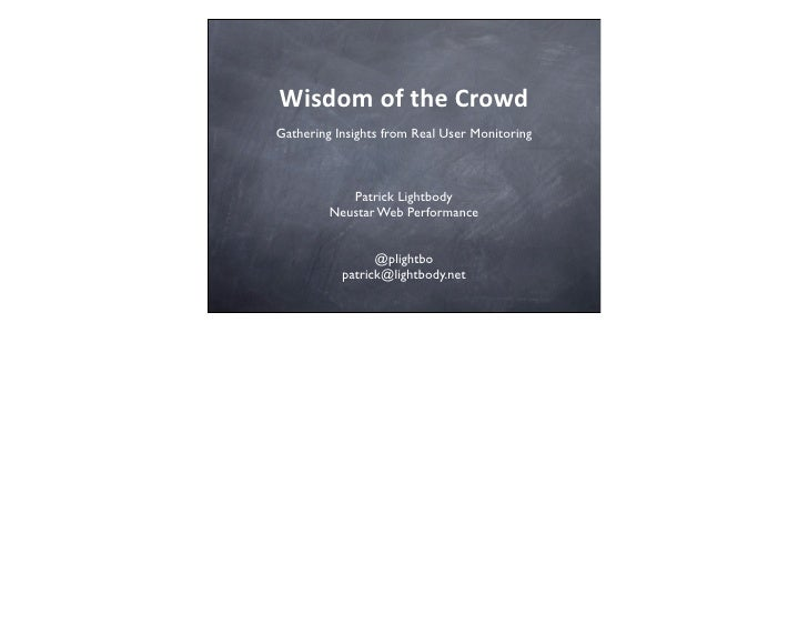 Wisdom	  of	  the	  CrowdGathering Insights from Real User Monitoring            Patrick Lightbody         Neustar Web Per...