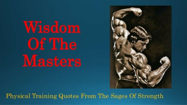 Wisdom Of The Masters Physical Training Quotes From The Sages Of Strength