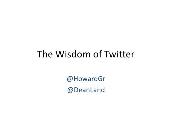 The Wisdom of Twitter        @HowardGr       @DeanLand