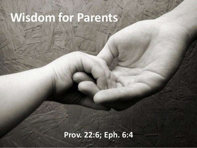 Prov. 22:6; Eph. 6:4 Wisdom for Parents