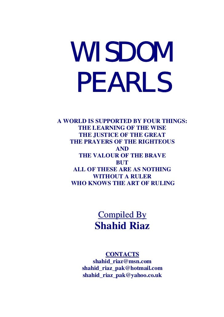 WISDOM   PEARLSA WORLD IS SUPPORTED BY FOUR THINGS:     THE LEARNING OF THE WISE     THE JUSTICE OF THE GREAT   THE PRAYER...