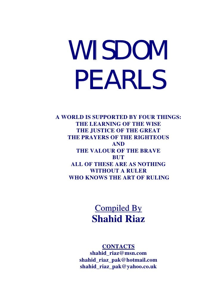 WISDOM    PEARLS A WORLD IS SUPPORTED BY FOUR THINGS:      THE LEARNING OF THE WISE      THE JUSTICE OF THE GREAT    THE P...