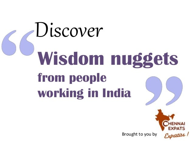 Wisdom nuggets from people working in India Discover Brought to you by
