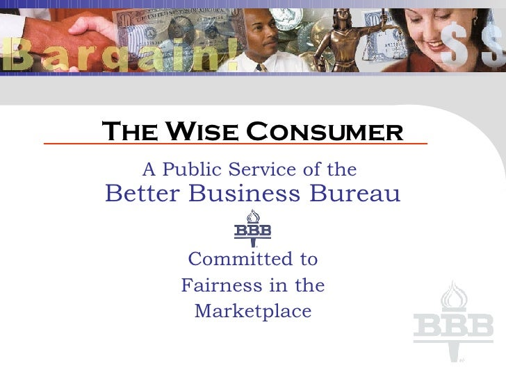 The Wise Consumer A Public Service of the  Better Business Bureau Committed to Fairness in the Marketplace