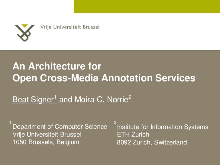 An Architecture for     Open Cross-Media Annotation Services      Beat Signer1 and Moira C. Norrie2  1                    ...