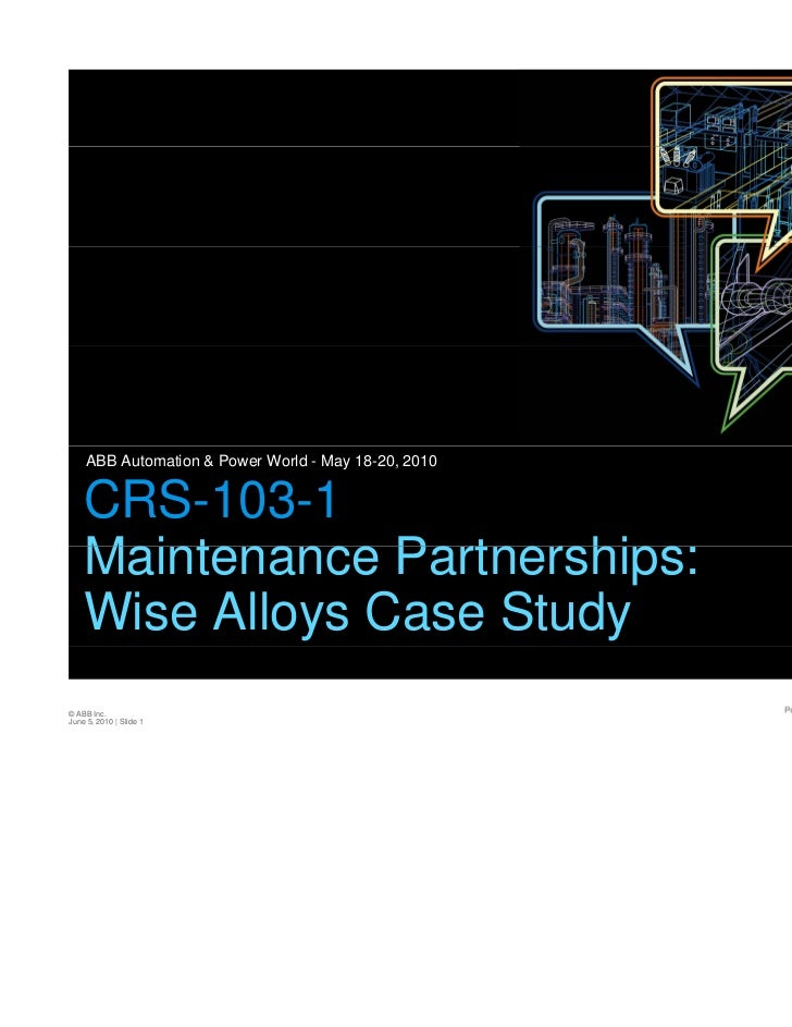 ABB Automation & Power World - May 18-20, 2010    CRS-103-1    Maintenance Partnerships:    M i t        P t    hi    Wise...