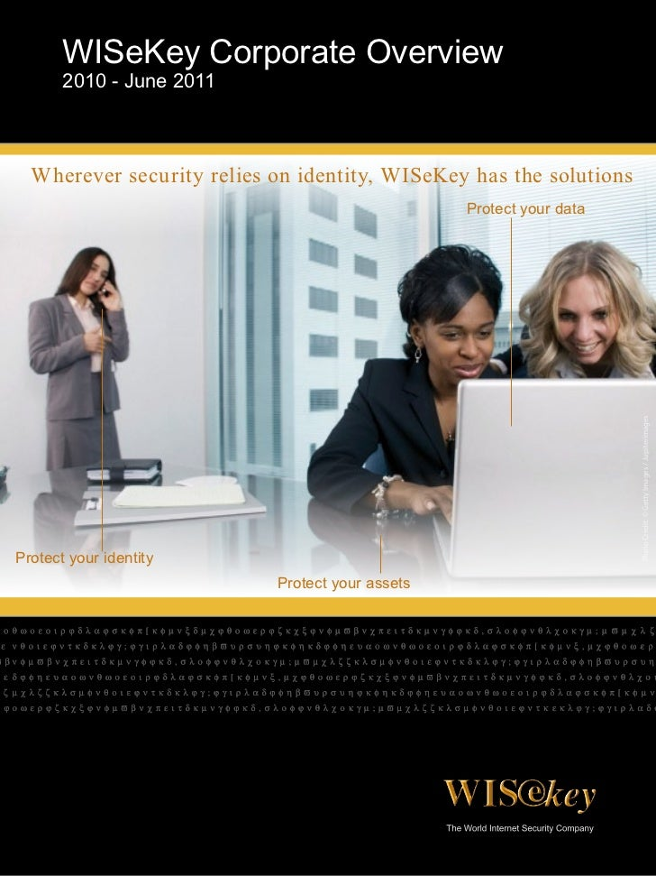 WISeKey Corporate Overview       2010 - June 2011  Wherever security relies on identity, WISeKey has the solutions        ...