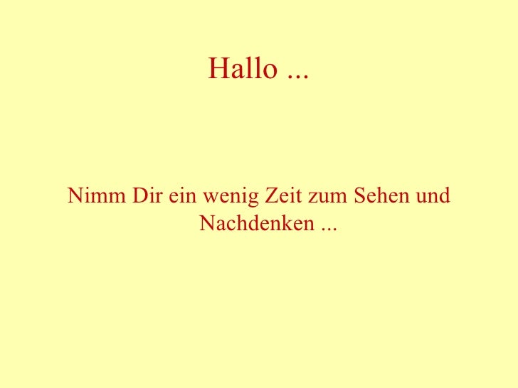 Hallo ... <ul><li>Nimm Dir ein wenig Zeit zum Sehen und Nachdenken ... </li></ul>