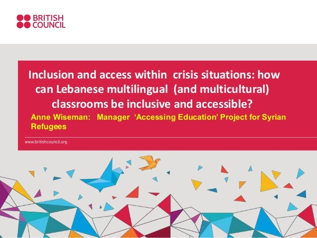 Inclusion and access within crisis situations: how can Lebanese multilingual (and multicultural) classrooms be inclusive a...
