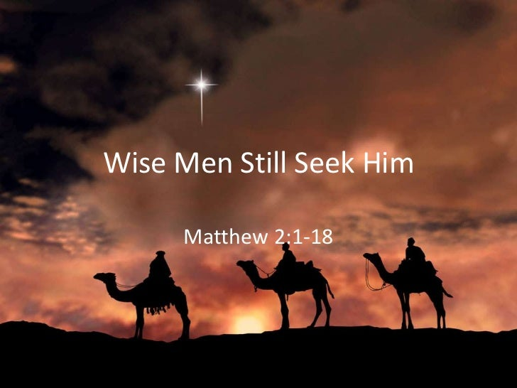 Wise Men Still Seek Him     Matthew 2:1-18