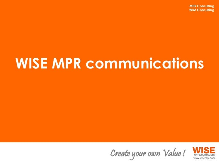 MPR Consulting                                     WIM ConsultingWISE MPR communications           Create your own Value !