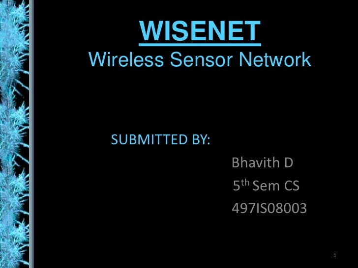 WISENETWireless Sensor Network<br />SUBMITTED BY:<br />Bhavith D<br />5th Sem CS        <br />   497IS08003<br />1<br />