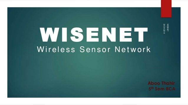 WISENET Wireless Sensor Network 24-04-2014 Aboo Thahir 5th Sem BCA WISENET