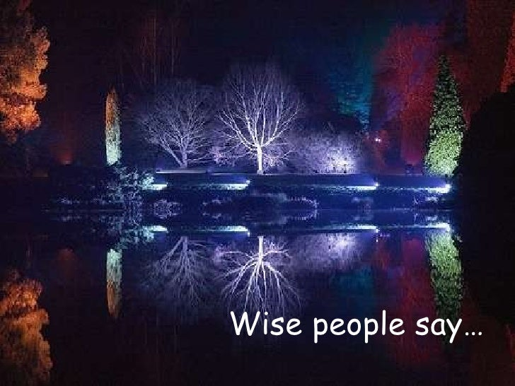 Wise people say…