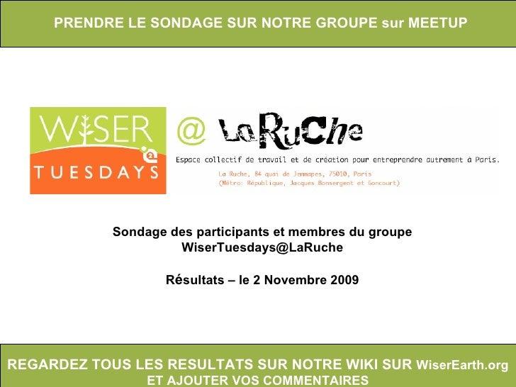 Sondage des participants et membres du groupe [email_address] R é sultats – le 2 Novembre 2009 PRENDRE LE SONDAGE SUR NOTR...