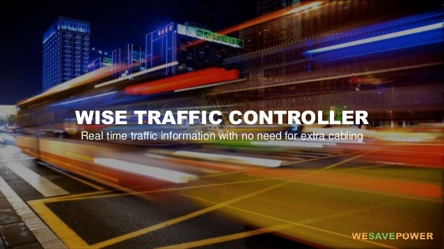 WISE TRAFFIC CONTROLLER Real time traffic information with no need for extra cabling