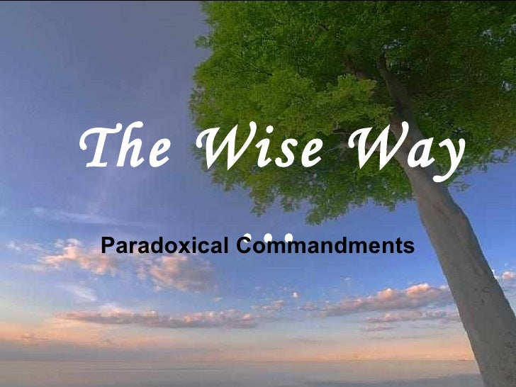 The  W ise  W ay … Paradoxical Commandments