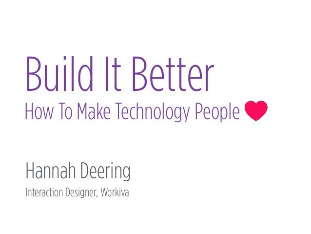 Hannah Deering Interaction Designer, Workiva Build It Better How To Make Technology People