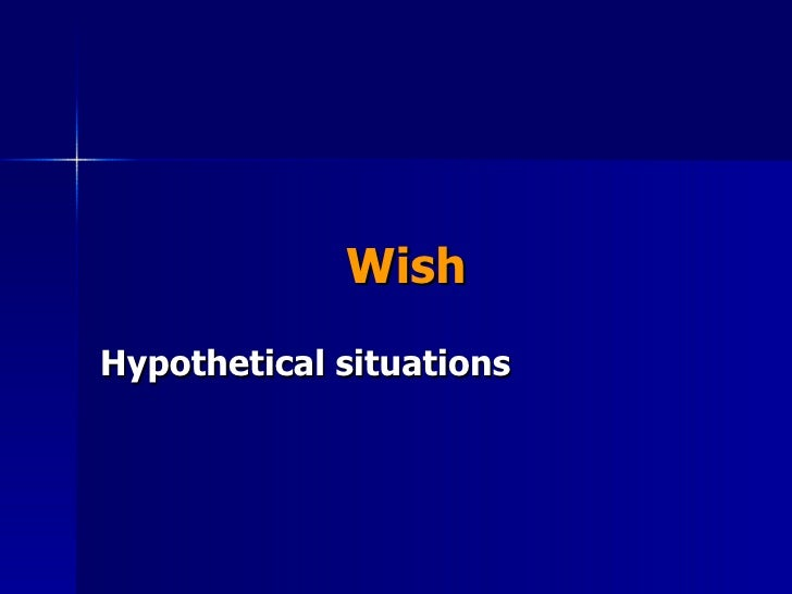 Wish Hypothetical situations