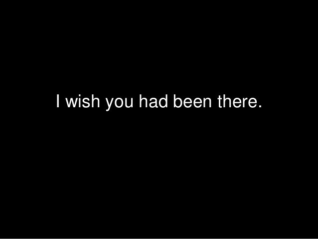 I wish you had been there.