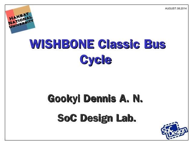 Hanbat Hanbat National National University University WISHBONE Classic BusWISHBONE Classic Bus CycleCycle Gookyi Dennis A....