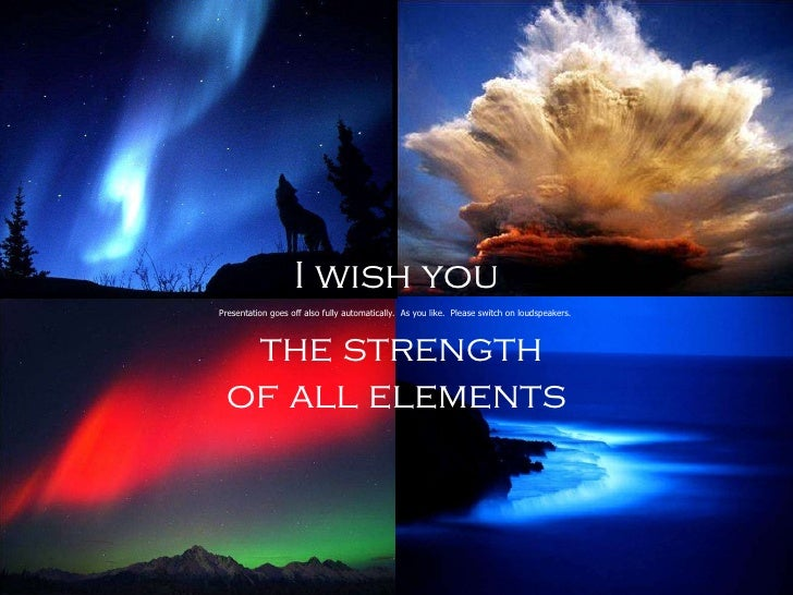 I wish you the strength of all elements  Presentation goes off also fully automatically.  As you like.  Please switch on l...