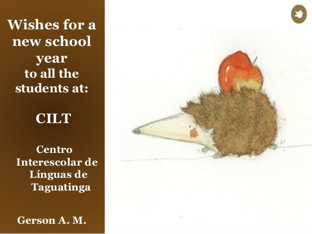 Wishes for a new school year to all the students at: CILT Centro Interescolar de Línguas de Taguatinga Gerson A. M.
