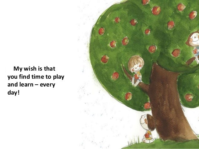 My wish is that you find time to play and learn – every day!