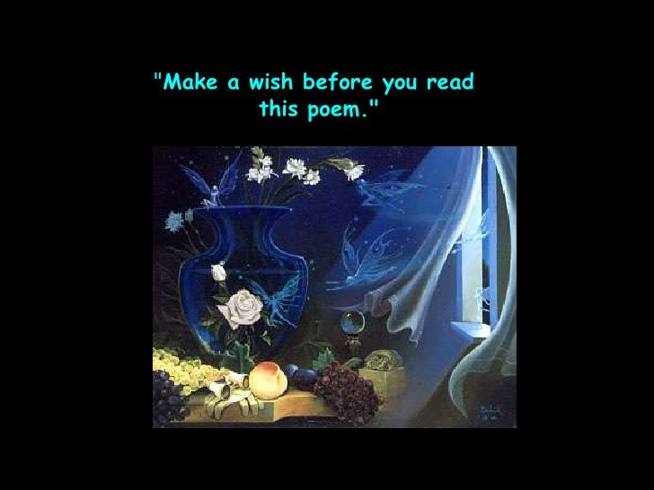 """""""Make a wish before you read <br />this poem.""""<br />"""
