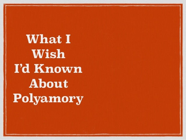 What I  Wish  I'd Known  About  Polyamory
