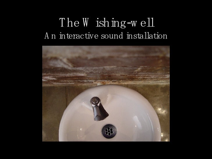 The Wishing-well An interactive sound installation