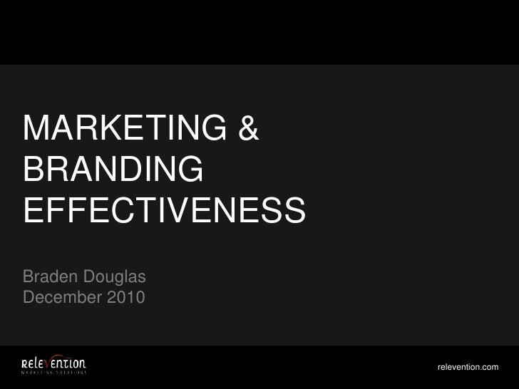 MARKETING &<br />BRANDING EFFECTIVENESS <br />Braden Douglas<br />December 2010<br />