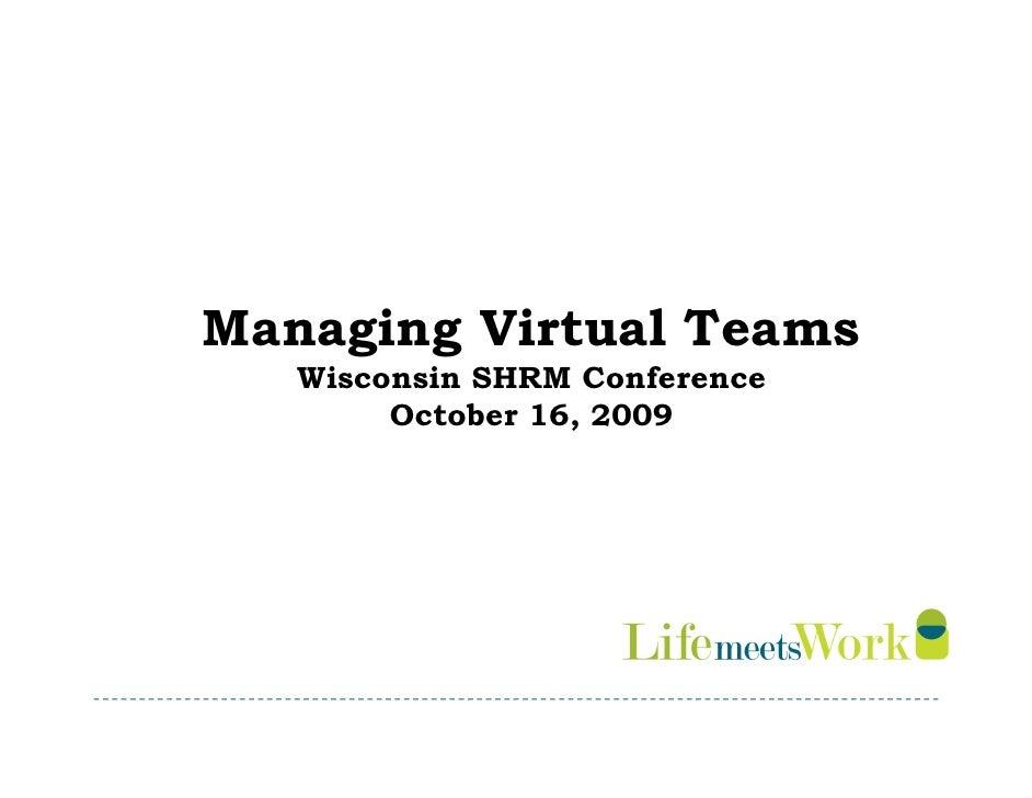 Managing Virtual Teams    Wisconsin SHRM Conference         October 16, 2009