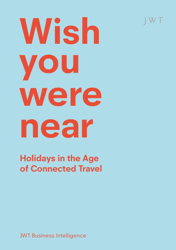 WishyouwerenearHolidays in the Ageof Connected TravelJWT Business Intelligence                            1