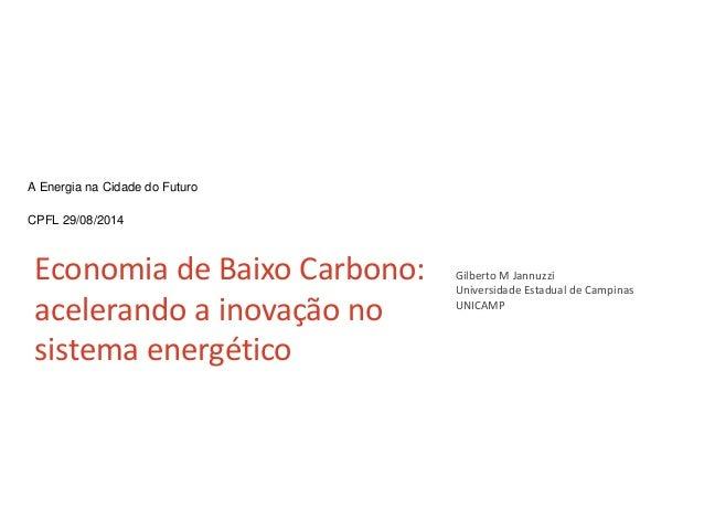A Energia na Cidade do Futuro  CPFL 29/08/2014  Economia de Baixo Carbono:  acelerando a inovação no  sistema energético  ...