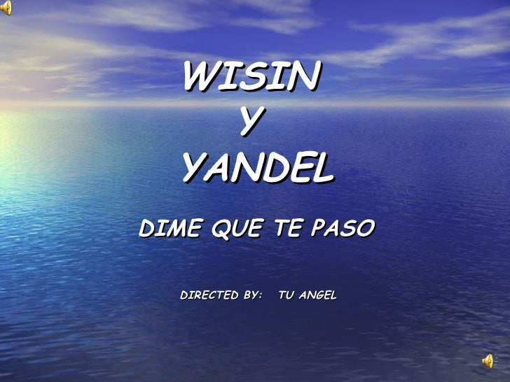WISIN  Y  YANDEL DIME QUE TE PASO DIRECTED BY:  TU ANGEL