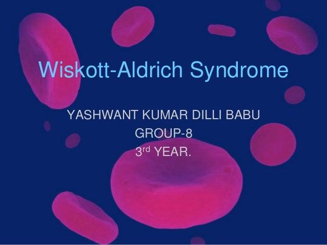 Wiskott-Aldrich Syndrome  YASHWANT KUMAR DILLI BABU         GROUP-8          3rd YEAR.