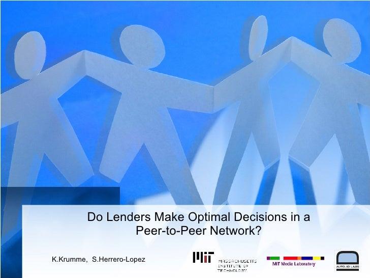 Do Lenders Make Optimal Decisions in a Peer-to-Peer Network? K.Krumme,  S.Herrero-Lopez