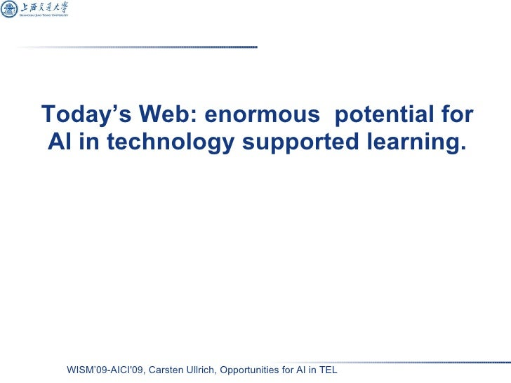 Today's Web: enormous  potential for AI in technology supported learning.