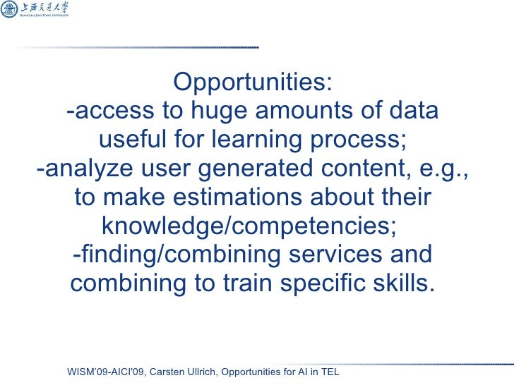 Opportunities: -access to huge amounts of data useful for learning process; -analyze user generated content, e.g., to make...